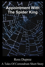 Appointment With The Spider King ebook by Ross Dupree