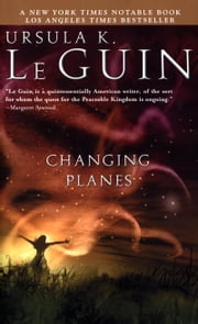 Changing Planes - Stories ebook by Eric Beddow,Ursula  K. Le Guin