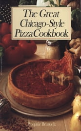 The Great Chicago-Style Pizza Cookbook ebook by Jr. Pasquale Bruno