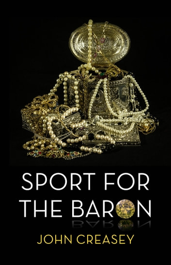 Sport For The Baron: (Writing as Anthony Morton) ebook by John Creasey