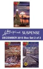 Love Inspired Suspense December 2015 - Box Set 2 of 2 - Standoff at Christmas\Yuletide Fugitive Threat\Silent Night Pursuit ebook by Margaret Daley, Sandra Robbins, Katy Lee