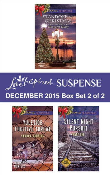 Love Inspired Suspense December 2015 - Box Set 2 of 2 - Standoff at Christmas\Yuletide Fugitive Threat\Silent Night Pursuit ebook by Margaret Daley,Sandra Robbins,Katy Lee