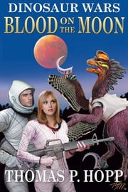 Dinosaur Wars: Blood On The Moon ebook by Thomas P Hopp
