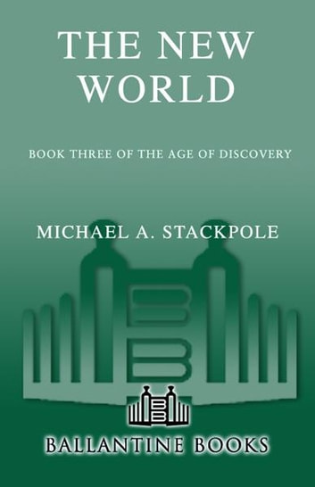 The New World - Book Three in The Age of Discovery ebook by Michael A. Stackpole