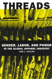 Threads - Gender, Labor, and Power in the Global Apparel Industry ebook by Jane L. Collins