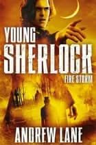 Fire Storm: Young Sherlock Holmes 4 ebook by Andrew Lane