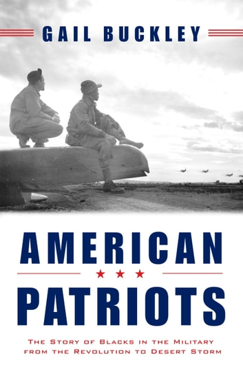American Patriots - The Story of Blacks in the Military from the Revolution to Desert Storm ebook by Gail Lumet Buckley