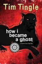 How I Became a Ghost - A Choctaw Trail of Tears Story ebook by Tim Tingle