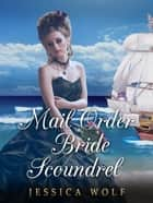 Mail Order Bride Scoundrel ebook by Jessica Wolf