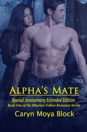Alpha's Mate: Special Anniversary Extended Edition ebook by Caryn Moya Block