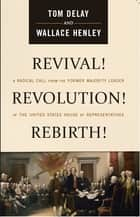 Revival! Revolution! Rebirth! ebook by Tom DeLay,Wallace Henley