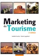 Marketing du tourisme - 3e éd. ebook by Isabelle Frochot, Patrick Legohérel