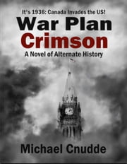 War Plan Crimson - A Novel of Alternate History ebook by Michael Cnudde