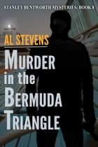 Murder in the Bermuda Triangle - Stanley Bentworth mysteries, #8 ebook by Al Stevens