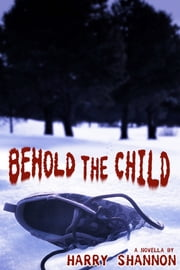 Behold the Child (Novella) ebook by Harry Shannon
