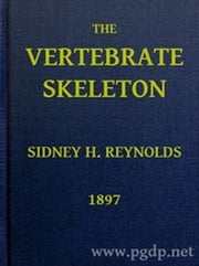 The Vertebrate Skeleton (Illustrated) ebook by Sidney H. Reynolds