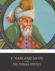 The Persian Mystics ebook by F. Hadland Davis