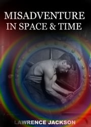 Misadventure in Space and Time ebook by Lawrence Jackson