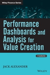 Performance Dashboards and Analysis for Value Creation ebook by Jack Alexander