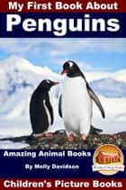 My First Book About Penguins: Amazing Animal Books - Children's Picture Books ebook by Molly Davidson