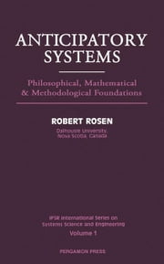 Anticipatory Systems: Philosophical, Mathematical and Methodological Foundations ebook by Rosen, Robert