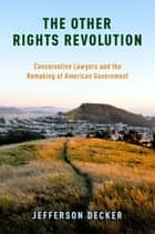 The Other Rights Revolution - Conservative Lawyers and the Remaking of American Government ebook by Jefferson Decker