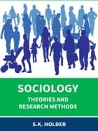 Sociology: Research Methods and Theories ebook by S.K. Holder