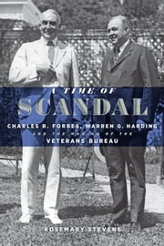 A Time of Scandal - Charles R. Forbes, Warren G. Harding, and the Making of the Veterans Bureau ebook by Kobo.Web.Store.Products.Fields.ContributorFieldViewModel