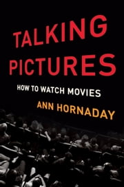 Talking Pictures - How to Watch Movies ebook by Ann Hornaday