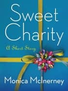 Sweet Charity: A Short Story ebook by Monica McInerney