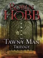 The Tawny Man Trilogy 3-Book Bundle ebook by Robin Hobb