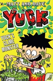 Yuck's Slime Monster ebook by Matt and Dave,Nigel Baines