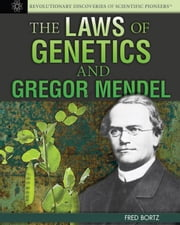 The Laws of Genetics and Gregor Mendel: ebook by Bortz, Fred