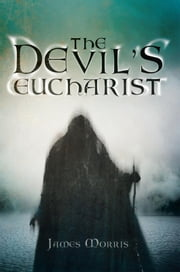 The Devil's Eucharist ebook by James Morris