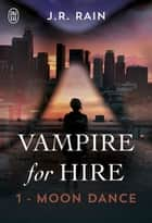 Vampire for Hire (Tome 1) - Moon Dance ebook by J. R. Rain, Sandy Julien