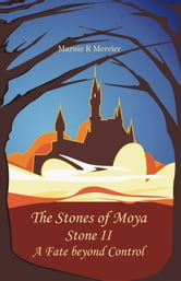 The Stones of Moya - Stone II—A Fate beyond Control ebook by Marnie R. Mercier