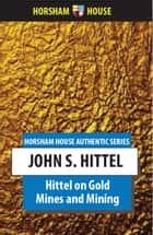 Hittel on Gold Mines and Mining ebook by John S. Hittel