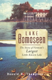 Lake Bomoseen - The Story of Vermont's Largest Little-Known Lake ebook by Donald H. Thompson