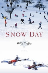 Snow Day - A Novel ebook by Billy Coffey