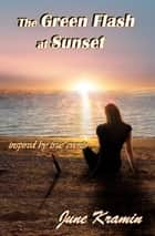 The Green Flash at Sunset ebook by June Kramin