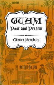 Guam Past and Present ebook by Charles Beardsley