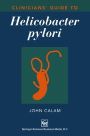 Clinicians' Guide to Helicobacter pylori ebook by John Calam