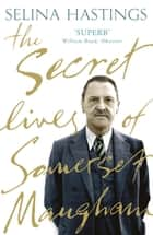 The Secret Lives of Somerset Maugham ebook by Selina Hastings