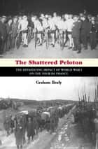 The Shattered Peloton ebook by Graham Healy
