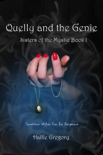 Quelly and the Genie - Sisters of the Mystic Book I ebook by Hallie Gregory