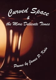 Curved Space & the More Delicate Times ebook by James P. Kain