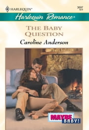 The Baby Question ebook by Caroline Anderson