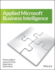 Applied Microsoft Business Intelligence ebook by Patrick LeBlanc,Jessica M. Moss,Dejan Sarka,Dustin Ryan