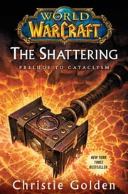 World of Warcraft: The Shattering - Prelude to Cataclysm ebook by Christie Golden