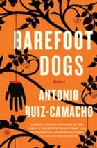 Barefoot Dogs ebook by Antonio Ruiz-Camacho